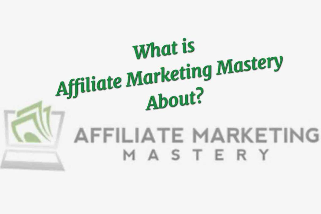 What is Affiliate Marketing Mastery about?